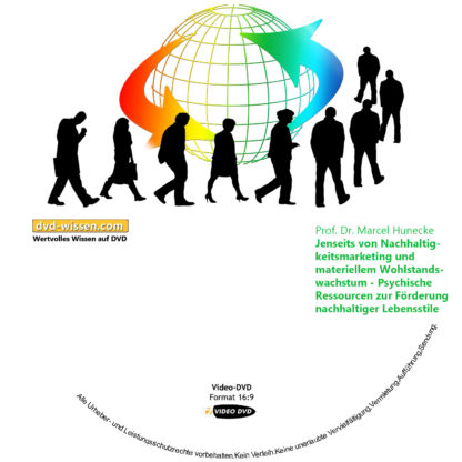 Prof. Dr. Marcel Hunecke: Jenseits von Nachhaltigkeitsmarketing und materiellem Wohlstandswachstum - Psychische Ressourcen zur Förderung nachhaltiger Lebensstile 1 DVD-Wissen - Experten Know How
